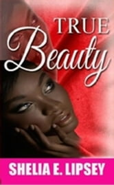 True Beauty ebook by Shelia E. (Lipsey) Bell