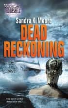 Dead Reckoning ebook by Sandra K. Moore