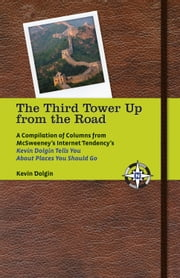 The Third Tower Up from the Road - A Compilation of Columns from McSweeney's Internet Tendency'sKevin Dolgin Tells You about Places You Should Go ebook by Kevin Dolgin