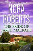 The Pride Of Jared Mackade ebook by Nora Roberts