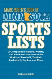 Mark Rosen's Book of Minnesota Sports Lists - A Compilation of Bests, Worsts, and Head-Scratchers from the Worlds of Baseball, Football, Hockey, Basketball, Fishing, Curling, and More ebook by Mark Rosen,Jim Bruton