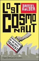 Lost Cosmonaut - Observations of an Anti-Tourist ebook by Daniel Kalder