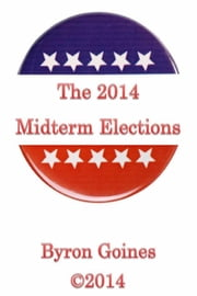 The 2014 Midterm Elections ebook by Byron Goines