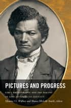 Pictures and Progress - Early Photography and the Making of African American Identity ebook by Maurice O. Wallace, Shawn Michelle Smith