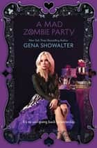 A Mad Zombie Party ebook by Gena Showalter