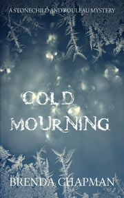 Cold Mourning - A Stonechild and Rouleau Mystery ebook by Brenda Chapman
