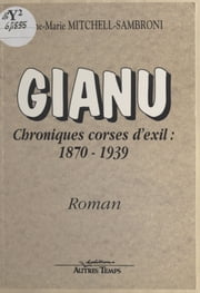Gianu, chroniques corses d'exil : 1870-1939 - Roman ebook by Anne-Marie Mitchell-Sambroni
