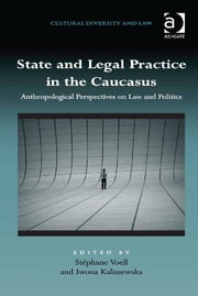 State and Legal Practice in the Caucasus - Anthropological Perspectives on Law and Politics ebook by Stéphane Voell,Iwona Kaliszewska