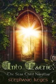 Into Faerie - The Star Child Novellas ebook by Stephanie Keyes