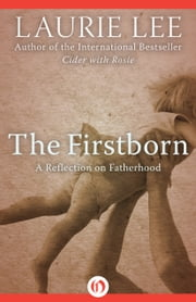 The Firstborn - A Reflection on Fatherhood ebook by Laurie Lee