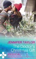 The Doctor's Christmas Gift (Mills & Boon Medical) ebook by Jennifer Taylor