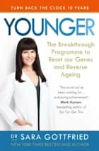 Younger - The Breakthrough Programme to Reset our Genes and Reverse Ageing ebook by Sara Gottfried