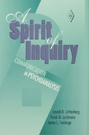 A Spirit of Inquiry - Communication in Psychoanalysis ebook by Joseph D. Lichtenberg,Frank M. Lachmann,James L. Fosshage