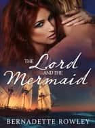 The Lord and the Mermaid: Wildecoast Saga Book 1 ebook by Bernadette Rowley