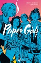 Paper Girls 1 eBook by Brian K. Vaughan, Cliff Chiang, Michele Foschini