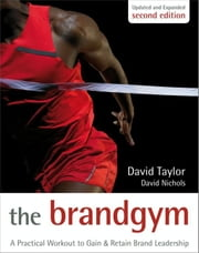 The Brand Gym - A Practical Workout to Gain and Retain Brand Leadership ebook by David Nichols,David Taylor