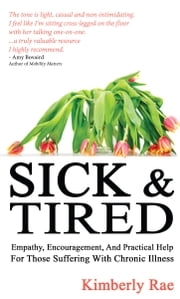 Sick and Tired - Empathy, Encouragement, and Practical Help for Those Suffering from Chronic Health Problems ebook by Kimberly Rae