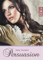 Persuasion (Illustrated Edition) Jane Austen's Classics ebook by Jane Austen