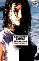The Adult Comics Anthology #3 - An erotic comic book ebook by Wendy Matthews, Sarah Sanderson