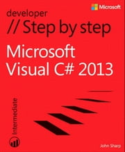 Microsoft Visual C# 2013 Step by Step ebook by John Sharp