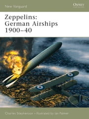 Zeppelins - German Airships 1900?40 ebook by Charles Stephenson,Mr Ian Palmer