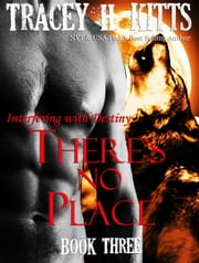 There's No Place: Interfering with Destiny - There's No Place, #3 ebook by Tracey H. Kitts