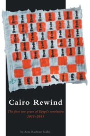 Cairo Rewind: The first two years of Egypt's Revolution 2011-2013 ebook by Radwan Sedky, Azza