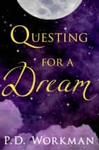 Questing for a Dream ebook by P.D. Workman
