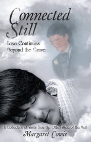 Connected Still … Love Continues Beyond the Grave - A Collection of Visits from the Other Side of the Veil ebook by Margaret Cowie