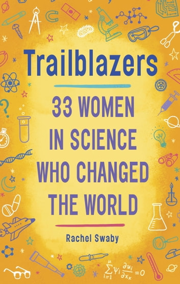 Trailblazers: 33 Women in Science Who Changed the World ebook by Rachel Swaby