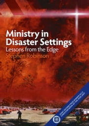 Ministry in Disaster Settings - Lessons from the Edge ebook by Stephen Robinson, Arch Hart, Ray S. Anderson