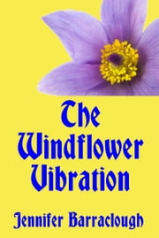 The Windflower Vibration: A Story of Mystery, Medicine, Music and Romance ebook by Jennifer Barraclough