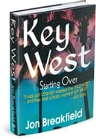 KEY WEST - Starting Over ebook by Jon Breakfield