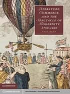 Literature, Commerce, and the Spectacle of Modernity, 1750–1800 ebook by Paul Keen