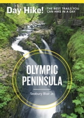 Day Hike! Olympic Peninsula, 3rd Edition - The Best Trails You Can Hike in a Day ebook by Seabury Blair, Jr.