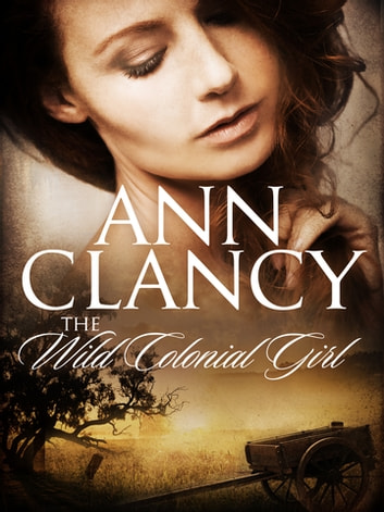 The Wild Colonial Girl eBook by Ann Clancy