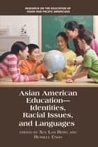 Asian American Education - Identities, Racial Issues, and Languages ebook by Russell Endo, Xue Lan Rong