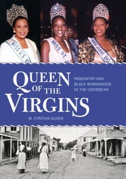 Queen of the Virgins - Pageantry and Black Womanhood in the Caribbean ebook by M. Cynthia Oliver