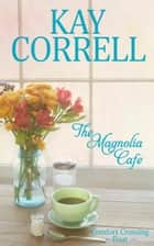 The Magnolia Cafe ebook by Kay Correll