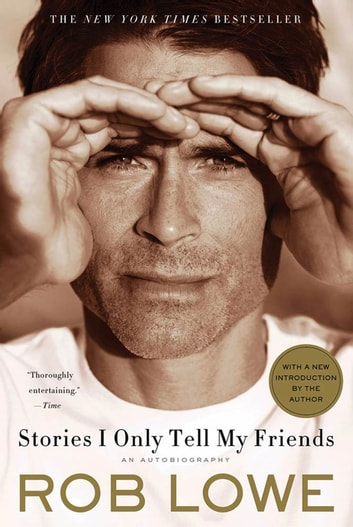 Stories I Only Tell My Friends - An Autobiography ebook by Rob Lowe