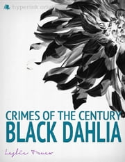 Crimes of the Century: The Black Dahlia Murder ebook by Leslie  Truex