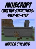 Minecraft: A Step-by-Step Guide to Building Creative Structures ebook by
