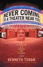 Never Coming to a Theater Near You ebook by Kenneth Turan