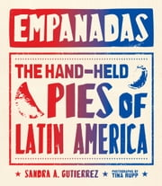 Empanadas - The Hand-Held Pies of Latin America ebook by Sandra Gutierrez