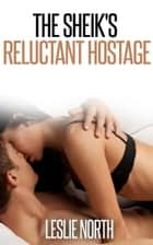 The Sheik's Reluctant Hostage ebook by Leslie North