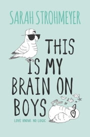 This Is My Brain on Boys ebook by Sarah Strohmeyer