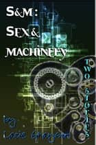 S&M: Sex and Machinery ebook by Lacie Grayson