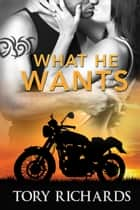 What He Wants ebook by Tory Richards
