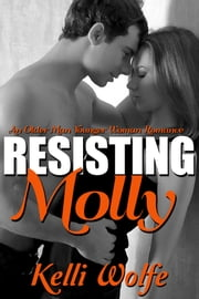 Resisting Molly - An Older Man Younger Woman Romance ebook by Kelli Wolfe