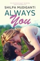 Always You ebook by Shilpa Mudiganti